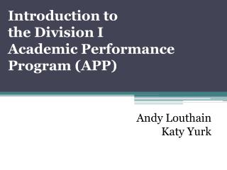 Introduction to  the Division I  Academic Performance Program APP