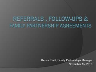 Referrals  , Follow-Ups & Family Partnership Agreements