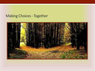 Making Choices - Together