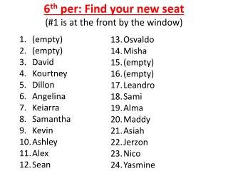 6 th  per: Find your new seat (#1 is at the front by the window)