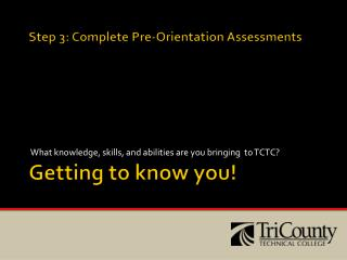 Step 3: Complete Pre-Orientation Assessments  Getting  to know you!
