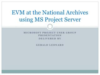 EVM at the National Archives using MS Project Server