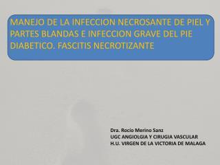 Dra. Rocío Merino Sanz UGC ANGIOLGIA Y CIRUGIA VASCULAR H.U. VIRGEN DE LA VICTORIA DE MALAGA