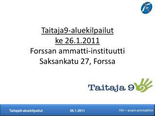 Taitaja9-aluekilpailut  ke 26.1.2011 Forssan ammatti-instituutti Saksankatu 27, Forssa