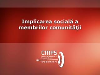 Implicarea  social ă  a  membrilor comunit ă ţii