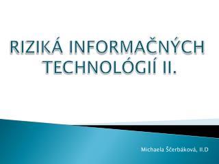 RIZIKÁ INFORMAČNÝCH  TECHNOLÓGIÍ II.