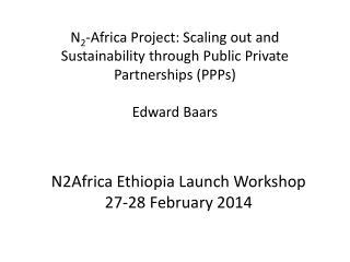 N2Africa Ethiopia Launch Workshop 27-28 February 2014