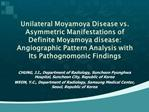 Unilateral Moyamoya Disease vs. Asymmetric Manifestations of Definite Moyamoya disease: Angiographic Pattern Analysis wi