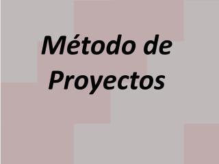 M�todo de Proyectos