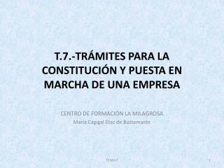 T.7.- TRÁMITES  PARA LA CONSTITUCIÓN Y PUESTA EN MARCHA DE UNA EMPRESA