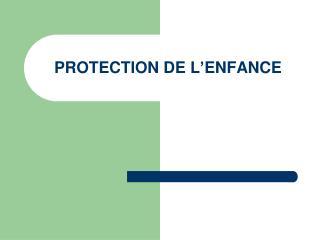 PROTECTION DE L ENFANCE