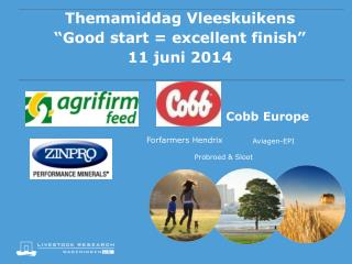 "Themamiddag  Vleeskuikens  "" Good  start = excellent finish""  11 juni 2014"