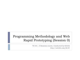 Programming Methodology and Web Rapid Prototyping (Session 0)