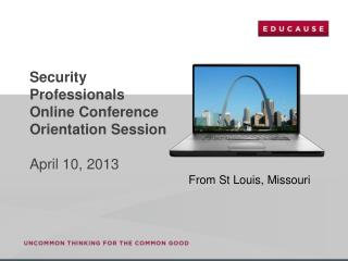 Security Professionals Online Conference Orientation Session April 10, 2013