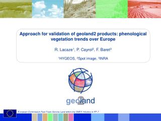 Approach for validation of geoland2 products: phenological vegetation trends over Europe  R. Lacaze1, P. Cayrol2, F. Bar