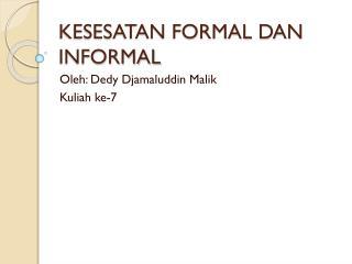 KESESATAN FORMAL DAN INFORMAL