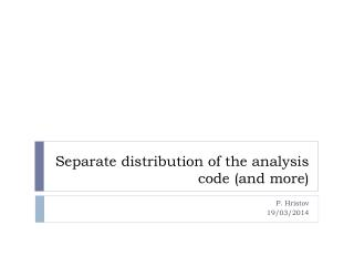 Separate distribution of the analysis code (and more)