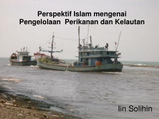 Perspektif Islam mengenai  Pengelolaan  Perikanan dan Kelautan