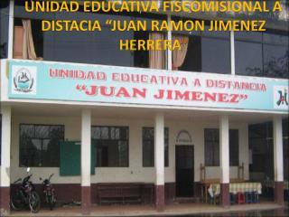 "UNIDAD EDUCATIVA FISCOMISIONAL A DISTACIA ""JUAN RAMON JIMENEZ HERRERA """