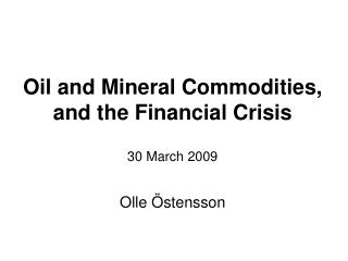 Oil and Mineral Commodities, and the Financial Crisis  30 March 2009