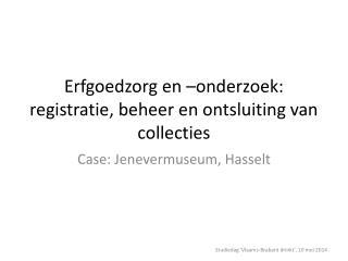 Erfgoedzorg en –onderzoek: registratie, beheer en ontsluiting van collecties