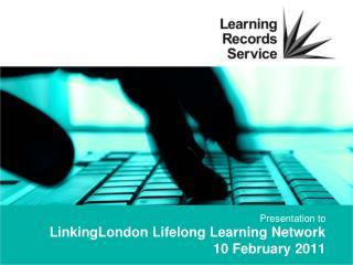 LinkingLondon  Lifelong Learning Network 10 February 2011