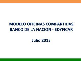 MODELO OFICINAS COMPARTIDAS   BANCO DE LA NACIÓN - EDYFICAR Julio 2013