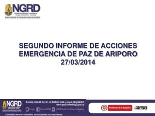 SEGUNDO INFORME DE ACCIONES EMERGENCIA DE PAZ DE ARIPORO 27/03/2014