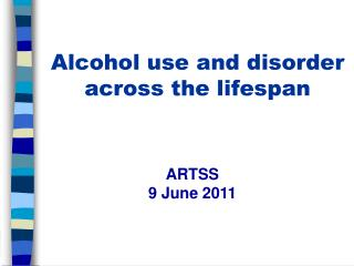 Alcohol use and disorder across the lifespan