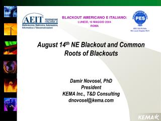 August 14th NE Blackout and Common Roots of Blackouts     Damir Novosel, PhD President KEMA Inc., TD Consulting dnovosel