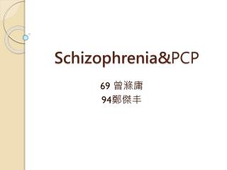 Schizophrenia& PCP