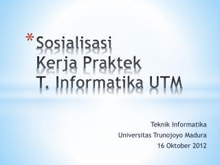 Sosialisasi Kerja Praktek T.  Informatika  UTM