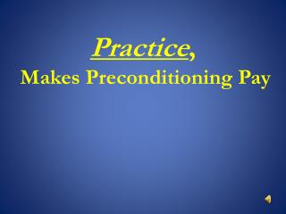 Practice ,  Makes Preconditioning Pay