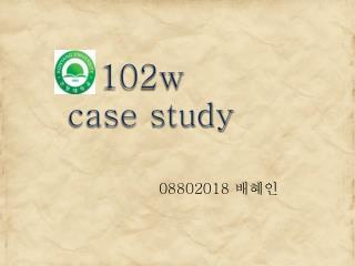 102w case study