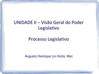 UNIDADE II – Visão Geral do Poder Legislativo  Processo Legislativo