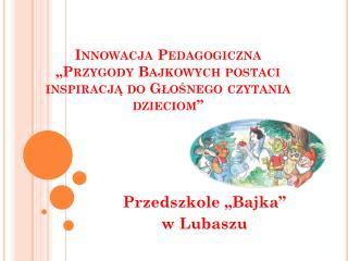 Innowacja Pedagogiczna  �Przygody Bajkowych postaci inspiracj? do G?o?nego czytania dzieciom�