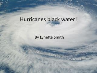 Hurricanes black water!