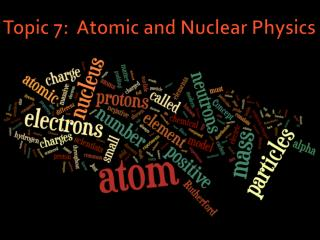 Topic 7:  Atomic and Nuclear Physics