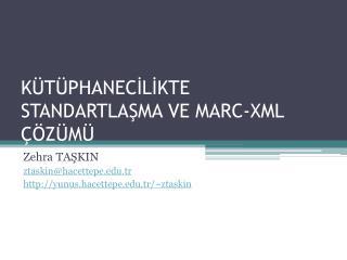 KÜTÜPHANECİLİKTE STANDARTLAŞMA VE MARC-XML ÇÖZÜMÜ