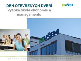 DEN OTEVŘENÝCH DVEŘÍ Vysoká škola ekonomie a managementu