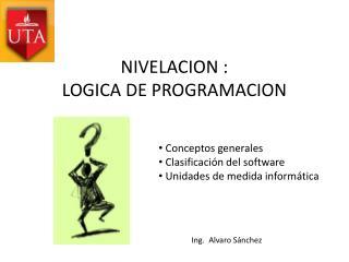 NIVELACION :  LOGICA DE PROGRAMACION