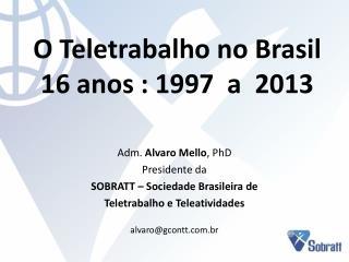 O Teletrabalho no Brasil  16 anos : 1997  a  2013