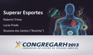 """Superar Esportes Roberto Trinas Lucas Prado Roseane dos Santos (""""Rosinha"""")"""