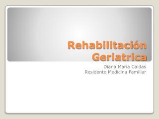 Rehabilitaci ó n  G eriatrica