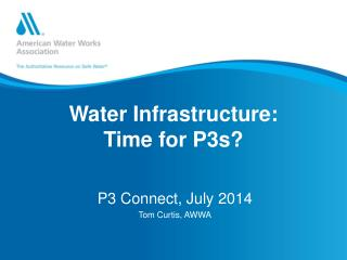 Water Infrastructure: T ime  for  P3s?