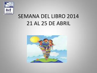 SEMANA DEL LIBRO 2014 21 AL 25 DE ABRIL