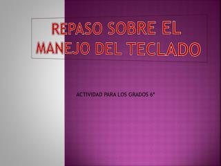 REPASO SOBRE EL MANEJO DEL TECLADO