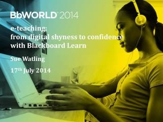 e-teaching:  from  digital shyness to  confidence  with  Blackboard  Learn