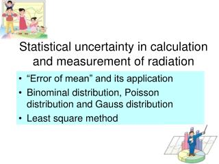 Statistical uncertainty in calculation and measurement of radiation