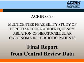 ACRIN 6673  MULTICENTER FEASIBILITY STUDY OF PERCUTANEOUS RADIOFREQUENCY ABLATION OF HEPATOCELLULAR CARCINOMA IN CIRRHOT